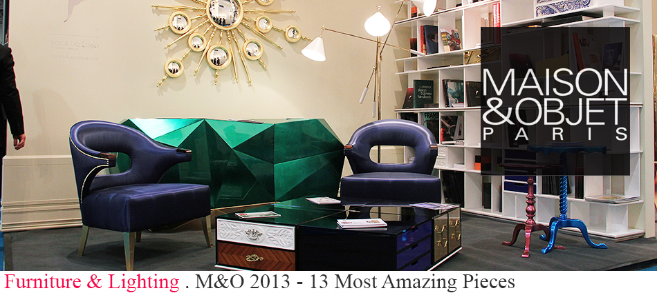 The list of the 15 best pieces at the Maison & Objet 2013 . New design, new materials, new fabrics. Tables, lamps, Sideboards, cabinets, etc.