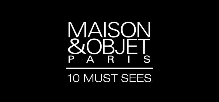 Maison et Objet: 10 Must sees MO10MS